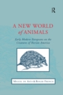 A New World of Animals : Early Modern Europeans on the Creatures of Iberian America - eBook