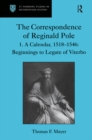 The Correspondence of Reginald Pole : Volume 1  A Calendar, 1518-1546: Beginnings to Legate of Viterbo - eBook