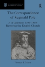 The Correspondence of Reginald Pole : Volume 3 A Calendar, 1555-1558: Restoring the English Church - eBook