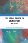 The Legal Power to Launch War : Who Decides? - eBook