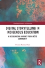 Digital Storytelling in Indigenous Education : A Decolonizing Journey for a Metis Community - eBook