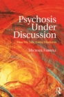 Psychosis Under Discussion : How We Talk About Madness - eBook