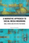 A Narrative Approach to Social Media Mourning : Small Stories and Affective Positioning - eBook