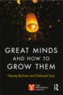 Great Minds and How to Grow Them : High Performance Learning - eBook