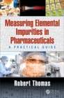 Measuring Elemental Impurities in Pharmaceuticals : A Practical Guide - eBook