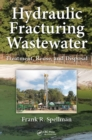 Hydraulic Fracturing Wastewater : Treatment, Reuse, and Disposal - eBook