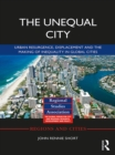 The Unequal City : Urban Resurgence, Displacement and the Making of Inequality in Global Cities - eBook