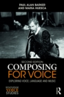 Composing for Voice : Exploring Voice, Language and Music - eBook