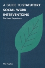 A Guide to Statutory Social Work Interventions : The Lived Experience - Book