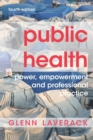 Public Health : Power, Empowerment and Professional Practice - Book