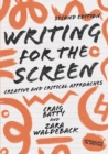 Writing for the Screen : Creative and Critical Approaches - Book