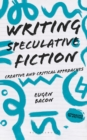 Writing Speculative Fiction : Creative and Critical Approaches - eBook