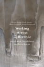 Working Across Difference : Social Work, Social Policy and Social Justice - Book