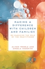 Making a Difference with Children and Families : Re-imagining the Role of the Practitioner - Book
