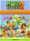 Plants Vs Zombies 2 Game, Online, Cheats, Pc, Download Guide Unofficial - eBook