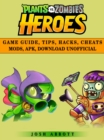 Plants vs Zombies Heroes Game Guide, Tips, Hacks, Cheats Mods, Apk, Download Unofficial - eBook