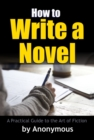 How to Write a Novel : A Practical Guide to the Art of Fiction - eBook