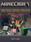 Minecraft Game Skins, Servers, Unblocked Mods, Download Guide Unofficial - eBook