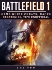 Battlefield 1 : Game Guide Cheats, Hacks, Strategies, Tips Unofficial - eBook