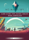 No Mans Sky Game Guide, Tips, Hacks, Cheats Mods, Download - eBook