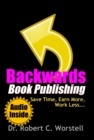Backwards Book Publishing : Save Time, Earn More, Work Less - eBook