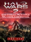 Halo Wars 2 Game Download, PC, Gameplay, Tips, Cheats, Guide Unofficial - eBook
