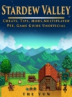 Stardew Valley Cheats, Tips, Mods, Multiplayer, PS4, Game Guide Unofficial - eBook