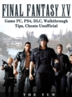 Final Fantasy XV Game PC, PS4, DLC, Walkthrough Tips, Cheats Unofficial - eBook