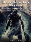 Elder Scrolls V Skyrim Cheats, Tips, Xbox One, Walkthroughs, Game Guide Unofficial - eBook