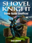 Shovel Knight Game Guide Unofficial - eBook