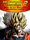 Dragonball Xenoverse 2 Cheats, Tips, DLC, Wishes, Game Download Guide Unofficial - eBook
