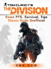 Tom Clancys the Division Game PTS, Survival, Tips Cheats Guide Unofficial - eBook
