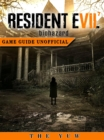 Resident Evil 7 Biohazard Game Guide Unofficial - eBook