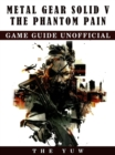 Metal Gear Solid V The Phantom Pain Game Guide Unofficial - eBook