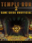 Temple Run 2 Game Guide Unofficial - eBook