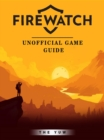 Firewatch Game Guide Unofficial - eBook