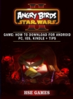 Angry Birds Star Wars 2 Game : How to Download for Android PC, iOS, Kindle + Tips - eBook