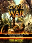 Game of War Fire Age Game : How to Download, Tips, Cheats Tricks & Strategies - eBook