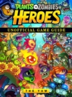 Plants vs Zombies Heroes Unofficial Game Guide - eBook