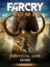 Far Cry Primal Unofficial Game Guide - eBook