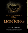 The Art And Making Of The Lion King: Foreword By Thomas Schumacher, Afterword By Jon Favreau : Behind-The-Scenes Stories from the New Live-Action Classic - Book