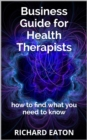 Business Guide for Health Therapists: How to Find What You Need to Know - eBook