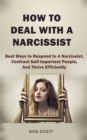 How to Deal with A Narcissist : Best Ways to Respond to A Narcissist, Confront Self-Important People, And Thrive Efficiently - eBook