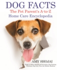 Dog Facts: The Pet Parent's A-to-Z Home Care Encyclopedia : Puppy to Adult, Diseases & Prevention, Dog Training, Veterinary Dog Care, First Aid, Holistic Medicine - eBook