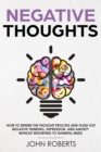 Negative Thoughts : How to Rewire the Thought Process and Flush out Negative Thinking, Depression, and Anxiety Without Resorting to Harmful Meds - eBook