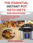 The Essential Instant Pot Keto Diets for Beginners - eBook
