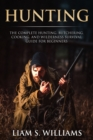 Hunting : The Complete Hunting, Butchering, Cooking and Wilderness Survival Guide for Beginners - eBook