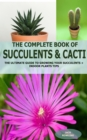 The Complete Book of Succulent & Cacti: : The Ultimate Guide to Growing your Succulents + Indoor Plants Tips - eBook