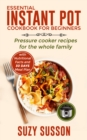 Essential Instant Pot Cookbook for Beginners : Pressure Cooker Recipes for the Whole Family - eBook
