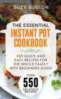 The Essential Instant Pot Cookbook : 550 Quick and Easy Recipes for the Whole Family with Beginners Guide - eBook